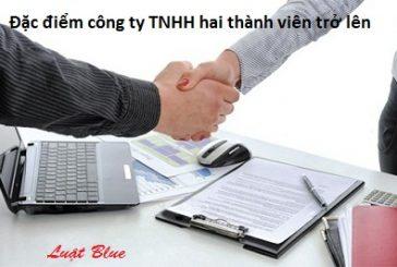 Đặc điểm công ty TNHH hai thành viên trở lên