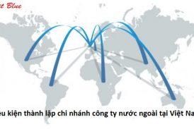 Điệu kiện thành lập chi nhánh công ty nước ngoài tại Việt Nam