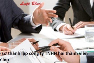 Hồ sơ thành lập công ty TNHH hai thành viên trở lên
