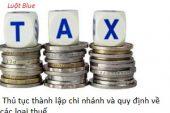 Thủ tục thành lập chi nhánh và quy định về các loại thuế